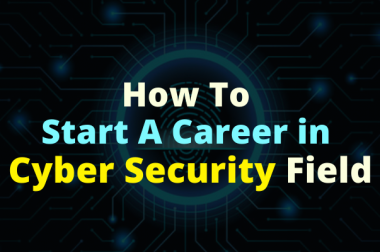 How To Start A Career in Cyber Security Field